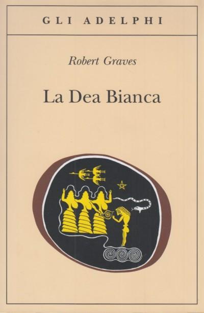 La dea bianca. grammatica storica del mito poetico - Graves Robert