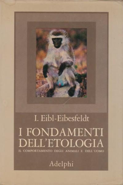 I fondamenti dell'etologia. il comportamento degli animali dell'uomo - I. Eibl Eibesfeldt