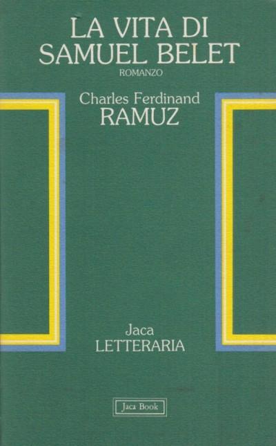La vita di samuel belet - Ramuz Charles Ferdinand