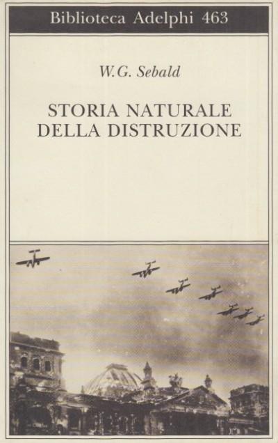 Storia naturale della distruzione - Sebald W.g.