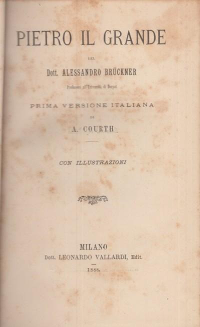 Pietro il grande. prima versione italiana di a. courth - Bruckner Alessandro