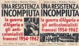 Una resistenza incompiuta. La guerra d'Algeria e gli anti-colonialisti francesi 1954-1962 Volume I Volume II