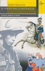Il volto della Battaglia. Azincourt, Waterloo, La somme. La guerra dal punto di vista di chi la combatte