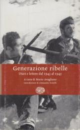Generazione ribelle. Diari e lettere dal 1943 al 1945