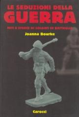 Le seduzioni della guerra. Miti e storie di soldati in battaglia
