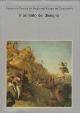 Il primato del disegno. Firenze e la toscana dei Medici nell'Europa del Cinquecento