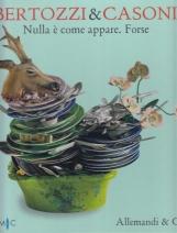 Bertozzi e Casoni Nulla ? come appare. Forse - Nothing is what it