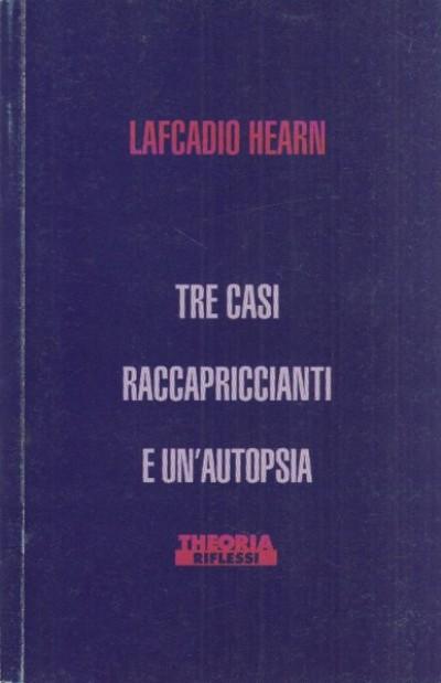 Tre casi raccapriccianti e un'autopsia - Lafcadio Hearn