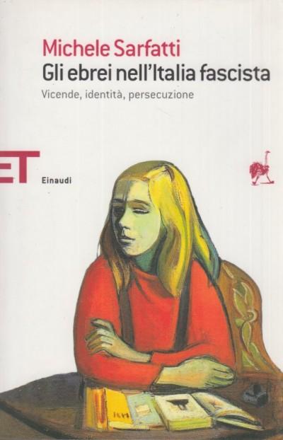 Gli ebrei nell'italia fascista. vicende, indentit?, persecuzione - Sarfatti Michele