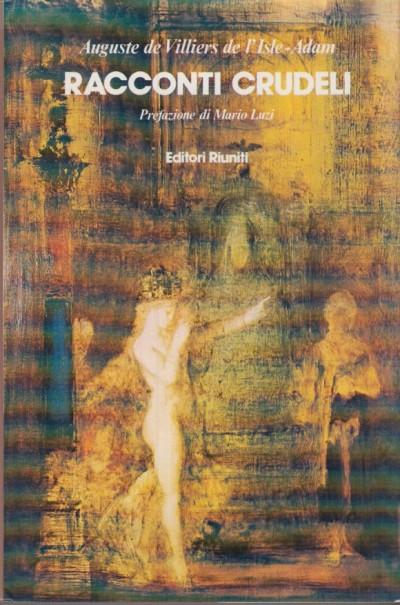 Racconti crudeli - Auguste De Villiers De L'isle-adam
