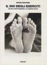Il dio degli eserciti. Islam e cristianesimo: le guerre sante