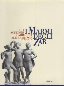 I marmi degli zar. Gli scultori carraresi all'Ermitage e a Peterg?f. Catalogo della mostra (Carrara, 1996). Ediz. italiana e cirillica (