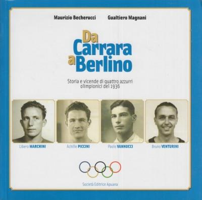 Da carrara a berlino. storie e vicende di quattro azzurri olimpionici del 1936 - Becherucci Maurizio - Magnani Gualtiero