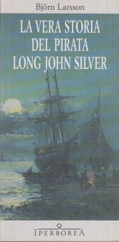 La vera storia del pirata long john silver - Larsson Bj?rn