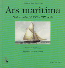 Ars maritima. Navi e barche dal XVI al XIX secolo. Bateaux du XVI ?me si?cle. Ships from 16th to 19th century