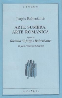 Arte sumera, arte romanica. Seguiro da Ritratto di Jurgis Baltrusaitis
