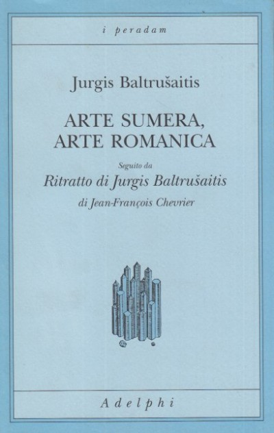 Arte sumera, arte romanica. seguiro da ritratto di jurgis baltrusaitis - Baltrusaitis Jurgis