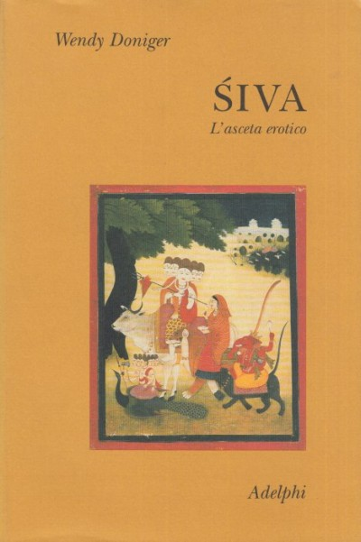 Siva. l'asceta erotico - Doniger Wendy