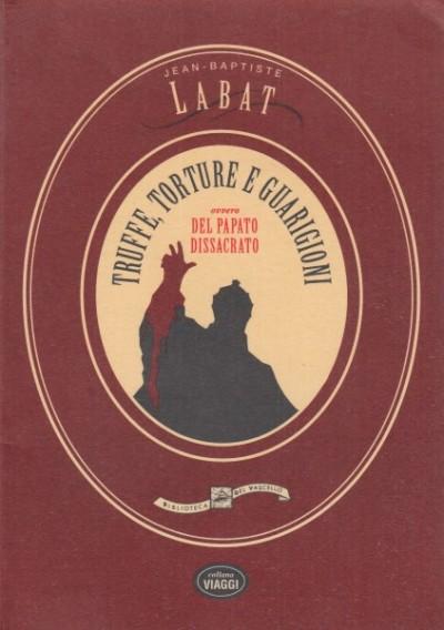 Truffe, torture e guarigioni ovvero del papato dissacrato - Labat Jean Baptiste