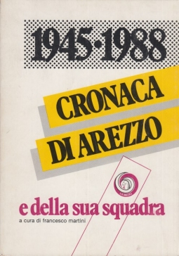 1945 - 1988 Cronaca di Arezzo e della sua squadra