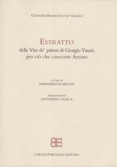 Estratto delle vite de'pittori di giorgio vasari, per ci? che concerne arezzo: 1 - Giovanni Francesco De' Giudici - Melani Margherita (a Cura Di)