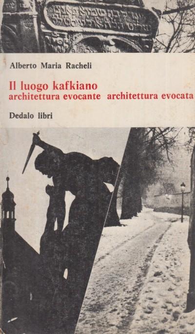 Il luogo kafkiano architettura evocante architettura evocata - Racheli Alberto Maria
