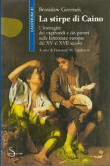 La stirpe di Caino. L'immagine dei vagabondi e dei poveri nelle letterature europee dal XV al XVII secolo