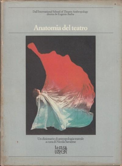Anatomia del teatro. un dizionario di antropologia teatrale - Savarese Nicola (a Cura Di)