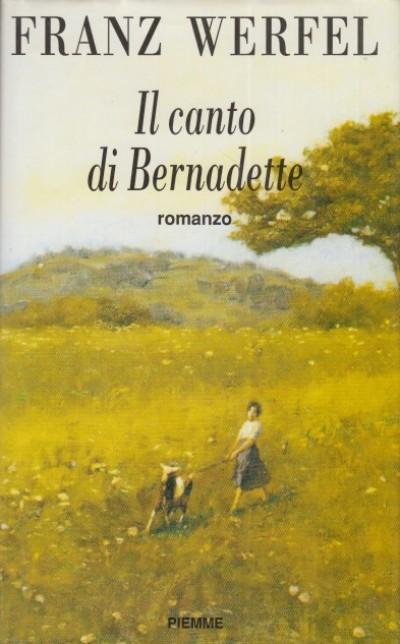 Il canto di bernadette - Werfel Franz