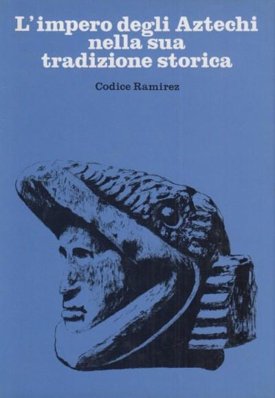 L'impero degli aztechi nella sua tradizione storica. il ?codice ram?rez?, manoscritto della prima met? del sec. xvi - Silvini Giorgio (versione, Introduzione E Note Di)