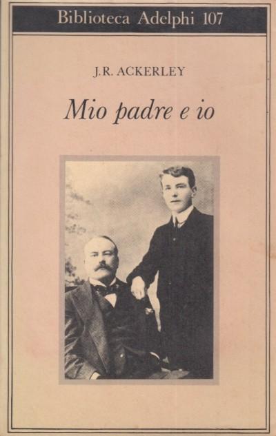 Mio padre e io - Ackerley J.r.
