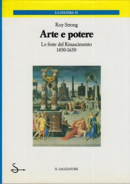Arte e potere. Le feste del rinascimento 1450-1650.