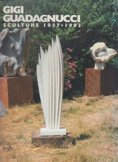 Gigi guadagnucci. sculture 1957-1993 - Bertozzi Massimo (a Cura Di)