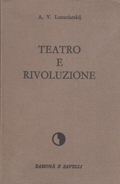 Teatro e rivoluzione - Lunaciarskij A.v.