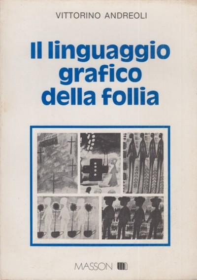 Il linguaggio grafico della follia - Andreoli Vittorino
