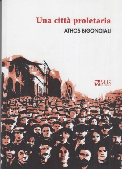 Una citt? proletaria - Bigongiali Athos