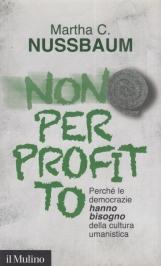 Non per profitto. Perch? le democrazie hanno bisogno della cultura umanistica