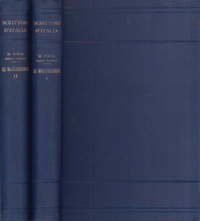 Le maccheronee volume primo, volume secondo. - Merlin Cocai (teofilo Folengo)