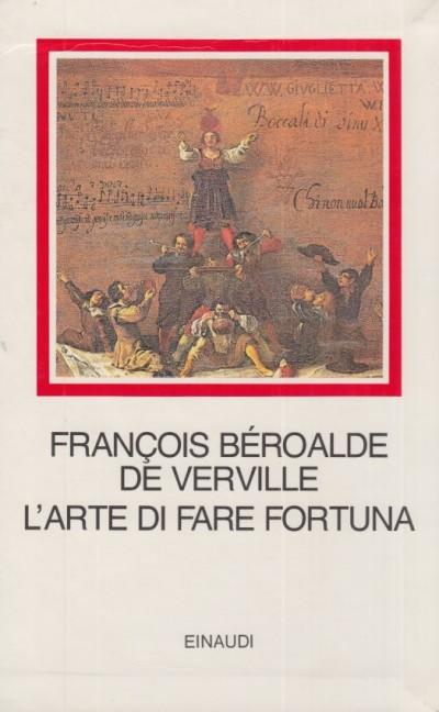 L'arte di fare fortuna - Fran?ois Beroalde De Verville