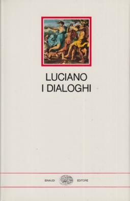 I Dialoghi. Dialoghi degli dei, dialoghi marini, dialoghi dei morti, dialoghi delle cortigiane