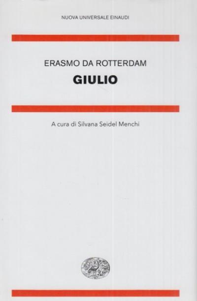 Giulio. testo latino a fronte - Erasmo Da Rotterdam