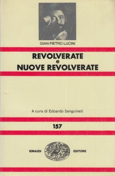 Revolverate e nuove revolverate - Lucini Gian Pietro