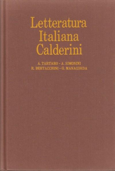 Letteratura italiana calderini - Tartaro Achille - Simonini Augusto - Bertacchini Renato - Manacorda Giuliano (a Cura Di)
