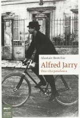 Alfred Jarry. Una vita patafisica
