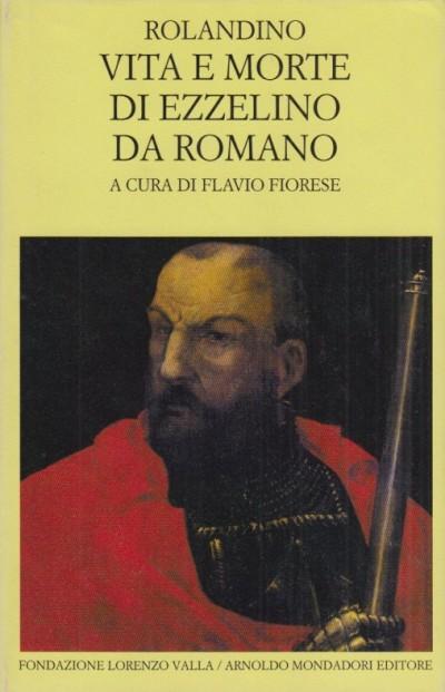 Vita e morte di ezzelino da romano. testo latino a fronte - Rolandino
