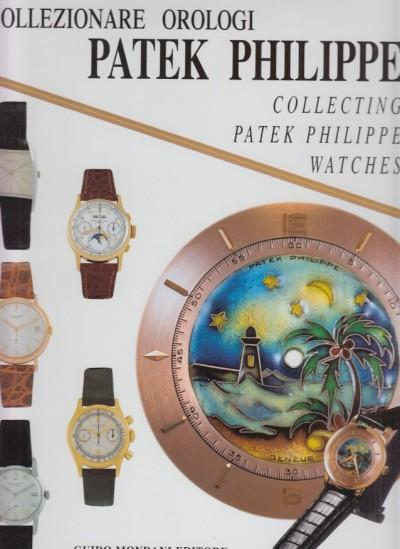 Collezionare orologi patek philippe. collecting patek philippe watches - Patrizzi Madeleine E Osvaldo