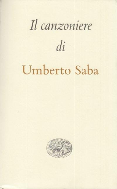 Il canzoniere 1900-1947 - Saba Umberto