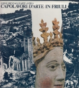 Capolavori d'arte in Friuli. Capolavori d'arte in Friuli, Una cultura da Salvare, Lineamenti di storia dell'Arte in Friuli