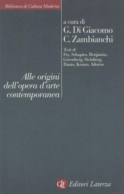 Alle origini dell'opera d'arte contemporanea - Di Giacomo G. E Zambianchi C. (a Cura Di)