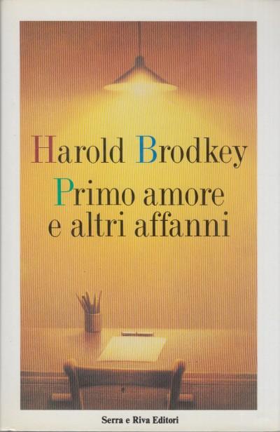 Primo amore e altri affanni - Brodkey Harold